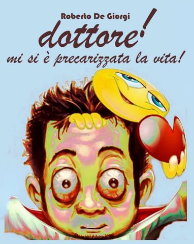 """""""Dottore mi si è precarizzata la vita"""" di Roberto De Giorgi"""