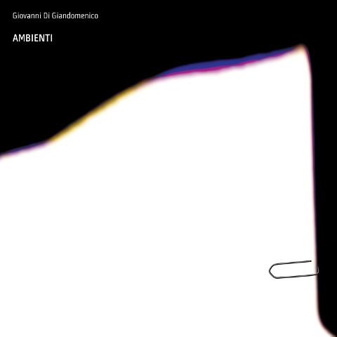 """""""Ambienti"""": il quarto album di Giovanni Di Giandomenico"""