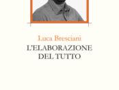 L'elaborazione del tutto di Luca Bresciani