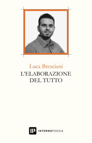 """Poesia e crowdfunding: """"L'elaborazione del tutto"""" di Luca Bresciani"""