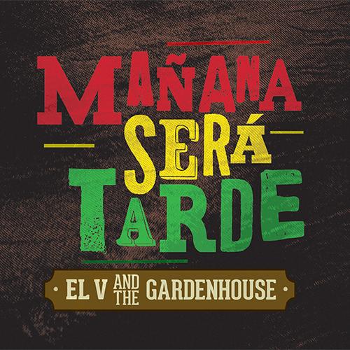 """Mañana será tarde"": nuovo album di EL V and The Gardenhouse"