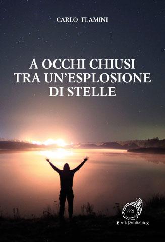 """In uscita """"A occhi chiusi tra un'esplosione di stelle"""" di Carlo Flamini"""