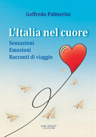 """""""L'Italia nel cuore"""", il nuovo libro di Goffredo Palmerini"""