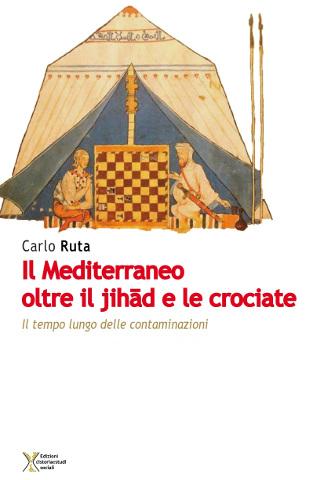 Il Mediterraneo oltre il jihad e le crociate di Carlo Ruta