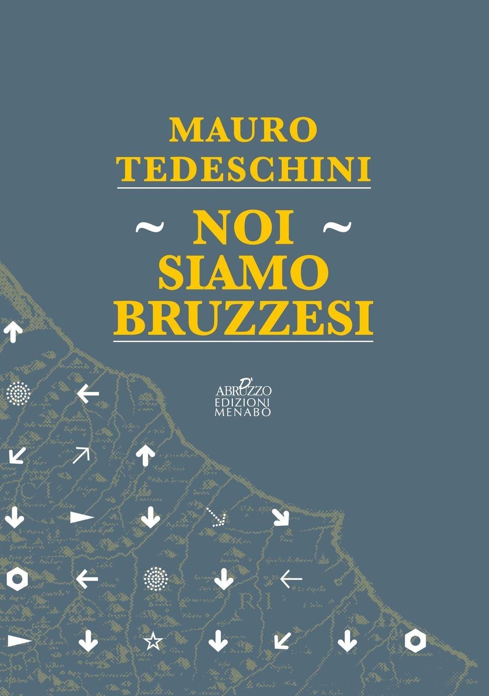 """""""Noi siamo Bruzzesi"""" il libro di Mauro Tedeschini presentato in questa nota dallo storico Mario Setta"""