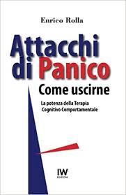 """""""Attacchi di panico. Come uscirne – La potenza della Terapia Cognitivo Comportamentale"""" il nuovo libro di Enrico Rolla"""
