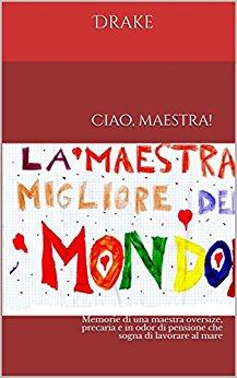 """""""Ciao, Maestra!"""": nelle memorie della maestra Drake l'Italia di tutti."""