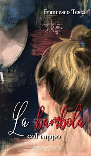 """""""LA BAMBOLA COL TUPPO"""", IL NUOVO ROMANZO DI FRANCESCO TESTA"""