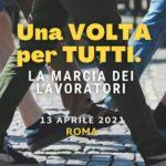 Una volta, per tutti: Martedì 13 aprile la marcia pacifica dei lavoratori